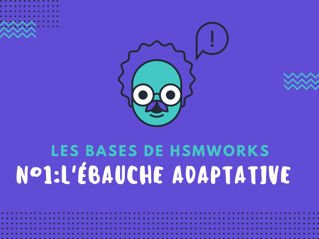 TUTORIEL HSMWORKS: L'ébauche adaptative